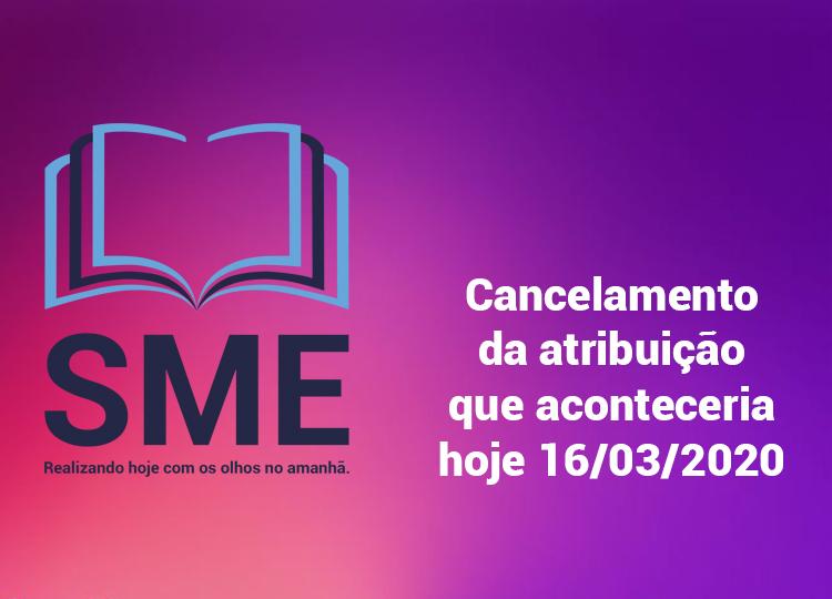Cancelamento da atribuição que aconteceria hoje 16/03/2020